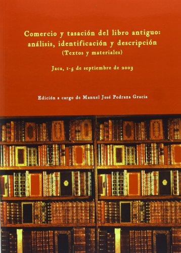 Comercio Y Tasacion Del Libro Antiguo: Analisis, Identificacion Y Descripcion (Textos Y Materiales): Jaca, 1-5 De Septiembre De 2003 (Spanish Edition)