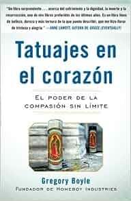 By Boyle, Fr. Gregory Tatuajes en el corazon: El poder de la compasion