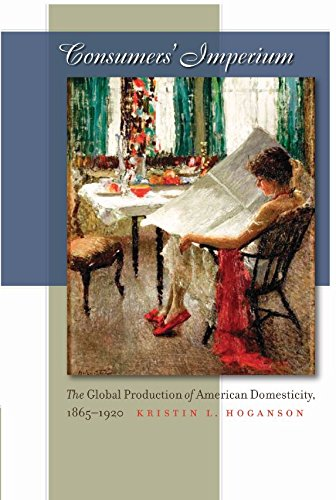 consumers-imperium-the-global-production-of-american-domesticity-1865-1920