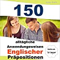150 alltägliche Anwendungsweisen Englischer Präpositionen: Elementares bis mittleres Niveau [150 Everyday Uses of English Prepositions: Elementary to Medium Level] Hörbuch von Jenny Smith Gesprochen von: Jus Sargeant