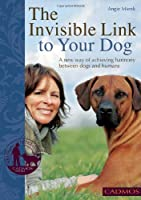 The Invisible Link to Your Dog: A New Way of Achieving Harmony Between Dogs and Humans