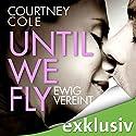 Until We Fly: Ewig vereint (       ungekürzt) von Courtney Cole Gesprochen von: Oliver Wronka, Tanja Esche