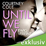 Until We Fly: Ewig vereint | Courtney Cole