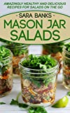 Mason Jar Salads: Amazingly Healthy and Delicious Recipes For Salads On The Go (mason jar meals, mason jar lunches, mason jar recipes, salads to go, salads ... and easy recipes Book 1) (English Edition)