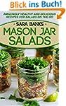 Mason Jar Salads: Amazingly Healthy a...
