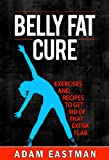 Belly Fat Cure. Tips, Exercises and Recipes to Get Rid of that Extra Flab: With Exercises to Get a Flat Stomach and Recipes to keep your Belly Flat. With ... Health. Find your Flat Stomach. NOW !)