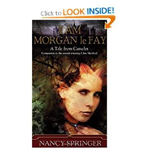 I Am Morgan le Fay by Nancy Springer