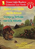 Rabbit and Turtle Go to School/Conejo y Tortuga Van a la Escuela (Green Light Readers Level 1)