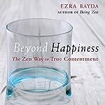 Beyond Happiness: The Zen Way to True Contentment | Ezra Bayda