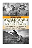WW2 Waffen - SS Soldier Stories: Eyewitness Accounts of Hitler's Elite Troops (The Stories of WW2) (Volume 45)