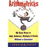 Arithmetricks: 50 Easy Ways to Add, Subtract, Multiply, and Divide Without a Calculator ~ Edward H. Julius