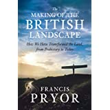 The Making of the British Landscape: How We Have Transformed the Land, from Prehistory to Todayby Francis Pryor
