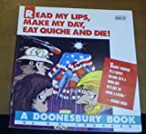 Read My Lips, Make My Day, Eat Quiche and Die (Abacus Books) (0349101566) by Trudeau, G.B.