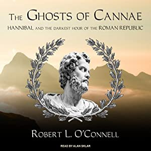 The Ghosts of Cannae: Hannibal and the Darkest Hour of the Roman Republic | [Robert L. O'Connell]