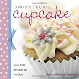 Bake Me I'm Yours: Cup Cake: Over 100 Excuses to Indulge (Bake Me, I'm Yours...)by Joan Belgrove
