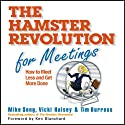 The Hamster Revolution for Meetings: How to Meet Less and Get More Done (       UNABRIDGED) by Mike Vicki Song, Tim Halsey Narrated by Erik Synnestvetd