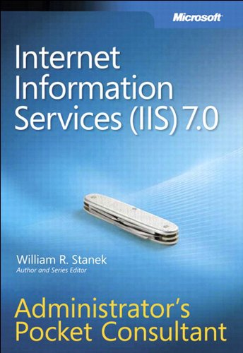 William R. Stanek - Internet Information Services (IIS) 7.0 Administrator's Pocket Consultant