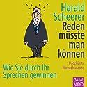 Reden müsste man können: Wie Sie durch Ihr Sprechen gewinnen Hörbuch von Harald Scheerer Gesprochen von: Gordon Piedesack, Gisa Bergmann
