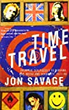 Time Travel: From the Sex Pistols to Nirvana - Pop, Media and Sexuality, 1977-96 (0099588714) by Savage, Jon