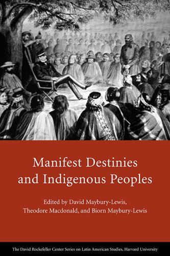 Manifest Destinies and Indigenous Peoples (David Rockefeller Center Series on Latin American Studies)