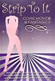Strip to It: Core Moves and Fantasies Sexy Striptease