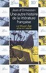 Une autre histoire de la littérature française, tome 1 : le Moyen Age et le XVIe siècle par d'Ormesson