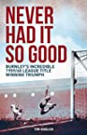 Never Had it So Good: Burnley's Incre...