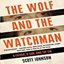 The Wolf and the Watchman: A Father a Son and the CIA (       UNABRIDGED) by Scott C. Johnson Narrated by Jay Snyder