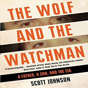 The Wolf and the Watchman: A Father a Son and the CIA | [Scott C. Johnson]