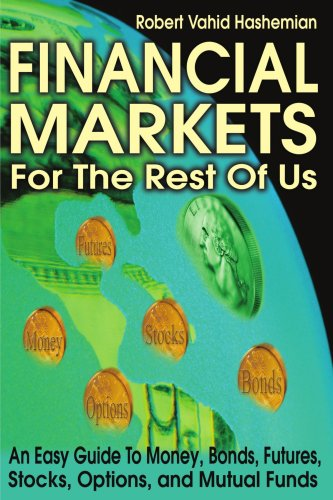 Financial Markets for the Rest of Us: An Easy Guide to Money, Bonds, Futures, Stocks, Options, and Mutual Funds
