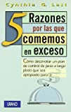 img - for 5 Razones por las que comemos en exceso: Como desarrollar un plan de control de peso a largo plazo que sea apropiado para ti (Spanish Edition) book / textbook / text book