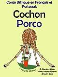 Conte Bilingue en Français et Portugais: Cochon - Porco (Série - Les animaux et les pots de fleurs t  2) (French Edition)