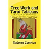 Tree Work and Tarot Tableaus: A Handbook for Golden Dawn Students based on the Teachings of the Paul Foster Case...
