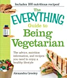 img - for The Everything Guide to Being Vegetarian: The advice, nutrition information, and recipes you need to enjoy a healthy lifestyle book / textbook / text book
