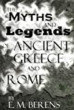 E. M. Berens The Myths and Legends of Ancient Greece and Rome