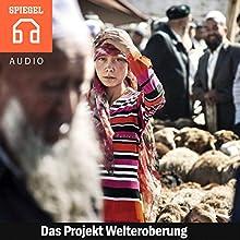 Das Projekt Welteroberung: China will die berühmteste Handelsroute auferstehen lassen - Die Seidenstraße Hörbuch von  Der Spiegel Gesprochen von:  Deutsche Blindenstudienanstalt