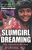 Slumgirl Dreaming: My Journey to the Stars Rubina Ali