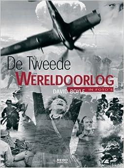 De Tweede Wereldoorlog: in foto's: David Boyle: 9789036612807: Amazon