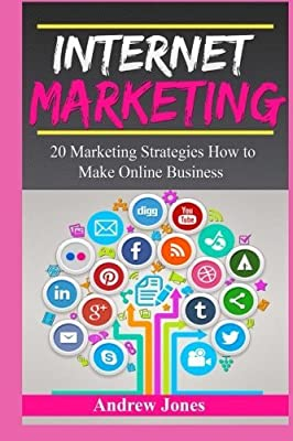 Internet Marketing: 20 Marketing Strategies How to Make Online Business (marketing tools, social marketing, social media, internet sales, passive income, internet business, sell more) by Andrew Jones (2015-10-23)