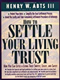 How To Settle Your Living Trust : How You Can Settle a Living Trust Swiftly, Easily, and Safely