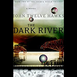 The Dark River: The Fourth Realm, Book 2 | [John Twelve Hawks]