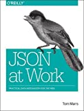 img - for JSON at Work: Practical Data Integration for the Web book / textbook / text book