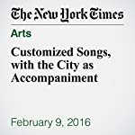 Customized Songs, with the City as Accompaniment | Alex Vadukul