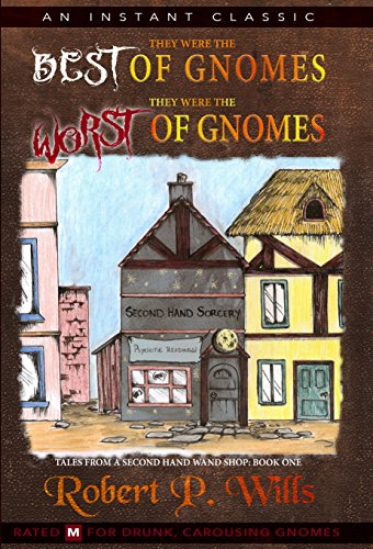 They Were The Best Of Gnomes. They Were The Worst Of Gnomes  by Robert P. Wills ebook deal