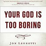 Your God Is Too Boring | Jon Leonetti