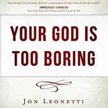 Your God Is Too Boring Audiobook by Jon Leonetti Narrated by Jon Leonetti