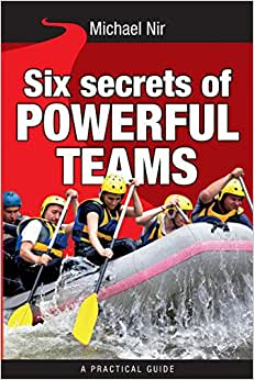 Six Secrets Of Powerful Teams: A Practical Guide To The Magic Of Motivating And Influencing Teams (Leadership Influence Project And Team) (Volume 4)