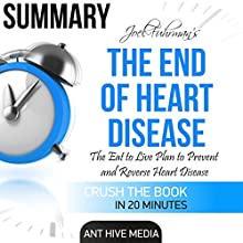 Summary Joel Fuhrman's The End of Heart Disease: The Eat to Live Plan to Prevent and Reverse Heart Disease Audiobook by  Ant Hive Media Narrated by Michael Piotrasch