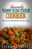 Insanely Yummy Slow Cooker Cookbook: 200 Easy To Make Delicious Crockpot Recipes