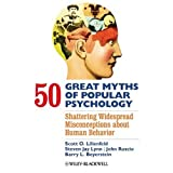 50 Great Myths of Popular Psychology: Shattering Widespread Misconceptions about Human Behavior ~ Scott O. Lilienfeld
